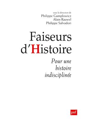 FAISEURS D'HISTOIRE - MANIFESTE POUR UNE HISTOIRE INDISCIPLINEE