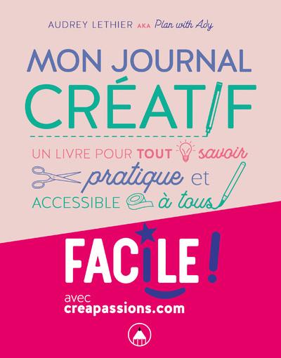 MON JOURNAL CREATIF - UN LIVRE POUR TOUT SAVOIR PRATIQUE ET ACCESSIBLE A TOUS