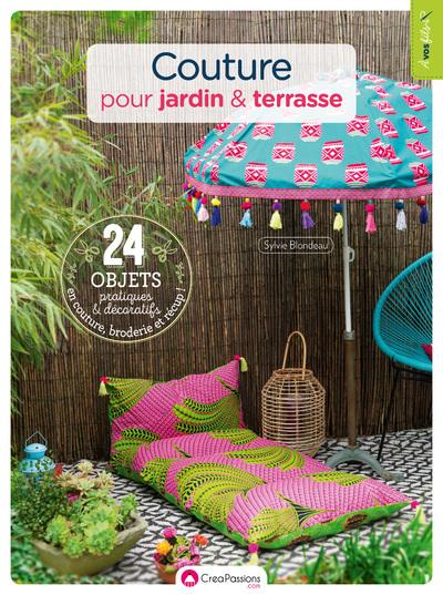 COUTURE POUR JARDIN & TERRASSE - 24 OBJETS PRATIQUES ET DECORATIFS EN COUTURE, BRODERIE ET RECUP !