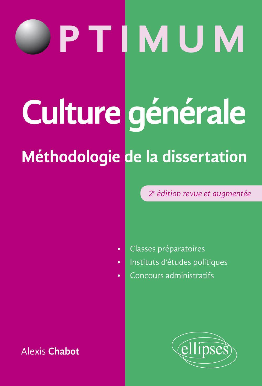 CULTURE GENERALE - METHODOLOGIE DE LA DISSERTATION - 2E EDITION REVUE ET AUGMENTEE