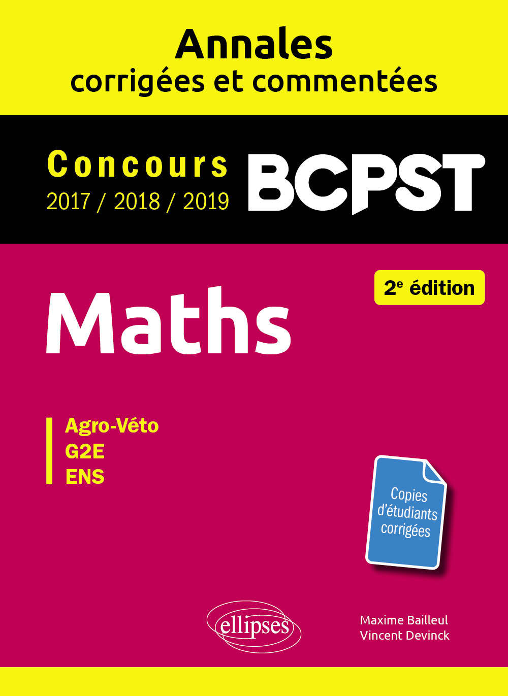 MATHS BCPST -  ANNALES CORRIGEES ET COMMENTEES 2017-2018-2019 - CONCOURS AGRO-VETO, G2E, ENS - 2E ED