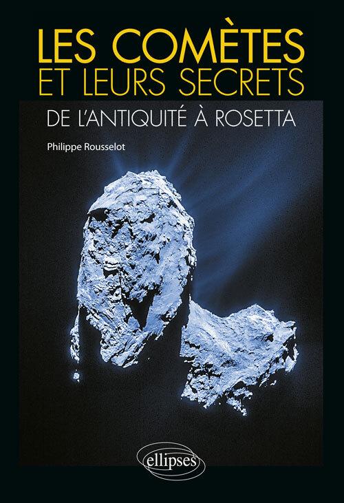 LES COMETES ET LEURS SECRETS DE L'ANTIQUITE A ROSETTA