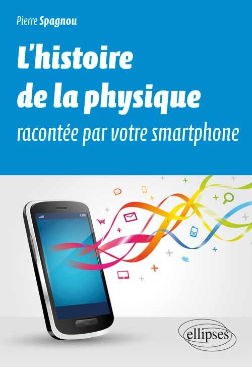 L HISTOIRE DE LA PHYSIQUE RACONTEE PAR VOTRE SMARTPHONE