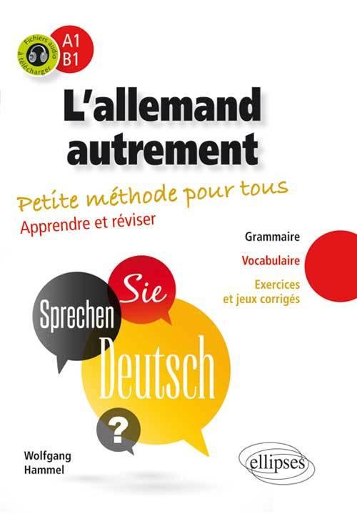 L ALLEMAND AUTREMENT (A1-B1). PETITE METHODE POUR TOUS. APPRENDRE ET REVISER [GRAMMAIRE, VOCABULAIRE