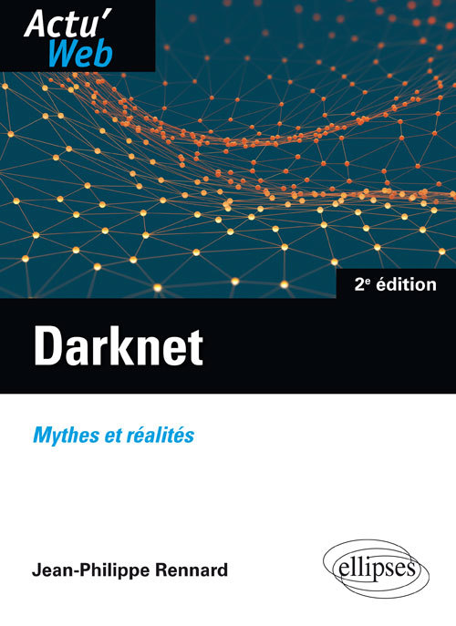 DARKNET MYTHES OU REALITES 2EME EDITION