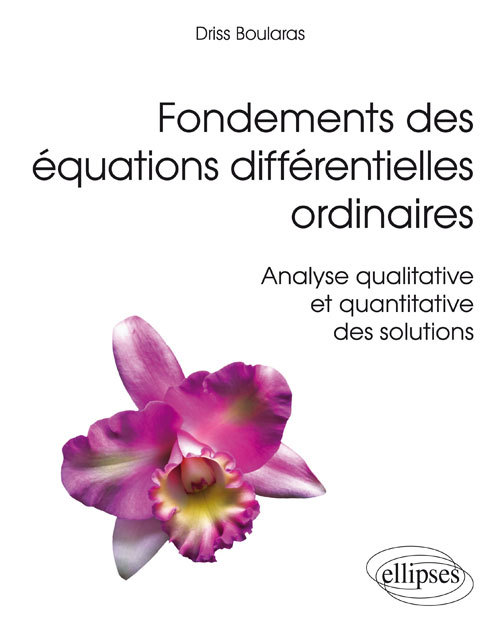 FONDEMENTS DES EQUATIONS DIFFERENTIELLES ORDINAIRES - ANALYSE QUALITATIVE ET QUANTITATIVE DES SOLUTI