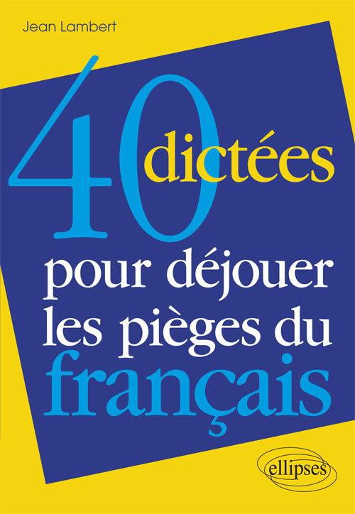 40 DICTEES POUR DEJOUER LES PIEGES DU FRANCAIS