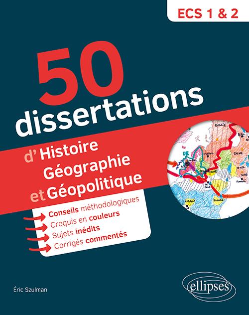 50 DISSERTATIONS D'HISTOIRE GEOGRAPHIE GEOPOLOTIQUE PREPAS ECS SUJETS INEDITS