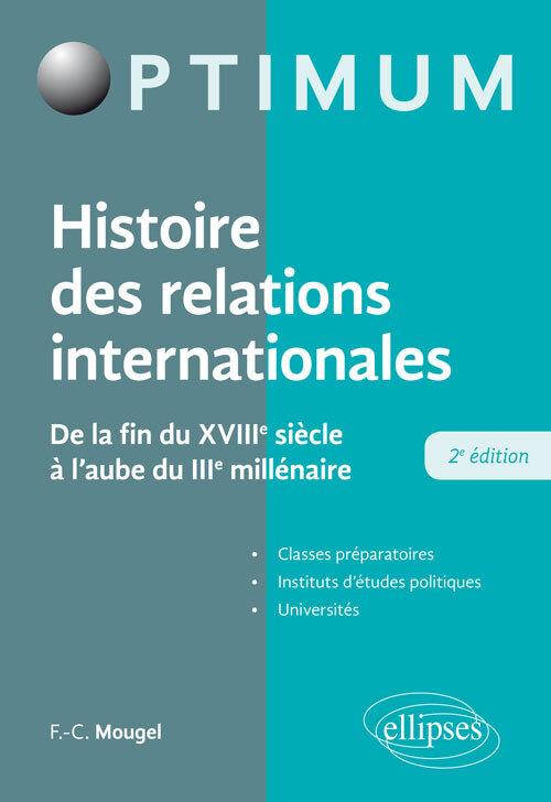 HISTOIRE DES RELATIONS INTERNATIONALES - DE LA FIN DU XVIIIE SIECLE A L'AUBE DU IIIE  MILLENAIRE - 2