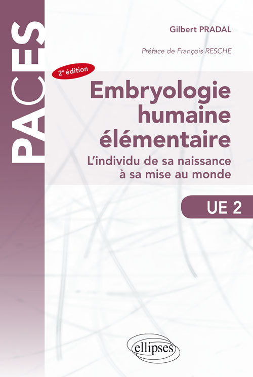 EMBRYOLOGIE HUMAINE ELEMENTAIRE L'INDIVIDU DE SA NAISSANCE A SA MISE AU MONDE 2EME EDITION