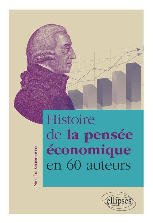 HISTOIRE DE LA PENSEE ECONOMIQUE EN 60 AUTEURS