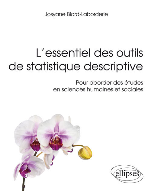 L ESSENTIEL DES OUTILS DE STATISTIQUE DESCRIPTIVE - POUR ABORDER DES ETUDES EN SCIENCES HUMAINES ET