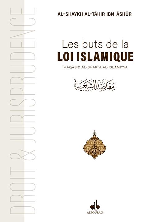 BUTS DE LA LOI ISLAMIQUE: MAQASID ASH-SHAR IAH (LES)