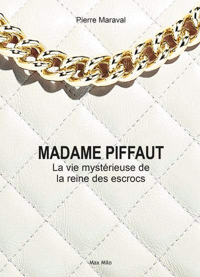 MADAME PIFFAUT, LA VIE MYSTERIEUSE DE LA REINE DES ESCROCS
