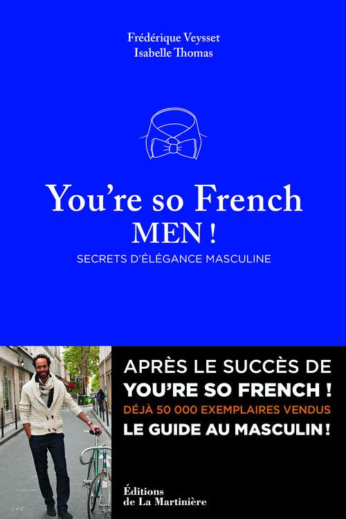 YOU'RE SO FRENCH MEN . SECRETS DE L'ELEGANCE A LA
