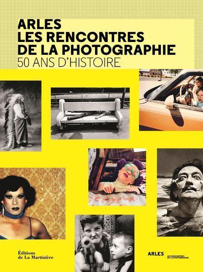 ARLES LES RENCONTRES DE LA PHOTOGRAPHIE - 50 ANS D'HISTOIRE