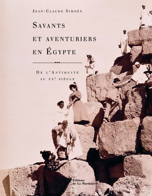SAVANTS ET AVENTURIERS EN EGYPTE. DE L'ANTIQUITE AU XXE SIECLE