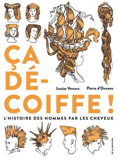 CA DECOIFFE ! - L'HISTOIRE DES HOMMES PAR LES CHEVEUX