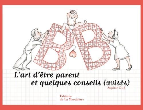 BB. L'ART D'ETRE PARENT ET QUELQUES CONSEILS (AVISES)