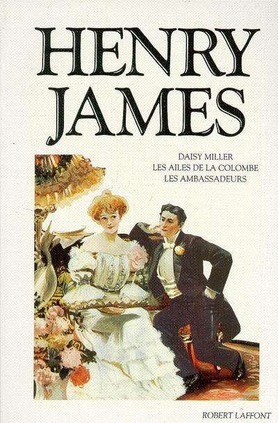 HENRY JAMES - DAISY MILLER, LES AILES DE LA COLOMBE, LES AMBASSADEURS