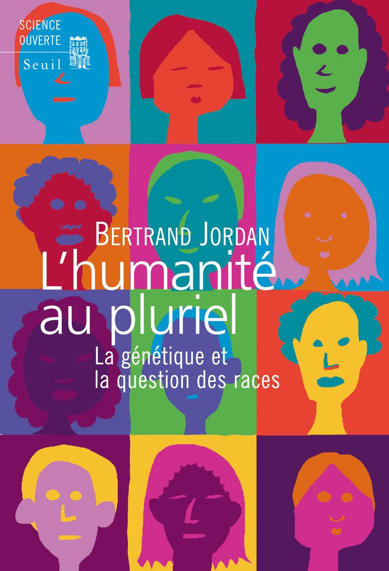 L'HUMANITE AU PLURIEL - LA GENETIQUE ET LA QUESTION DES RACES