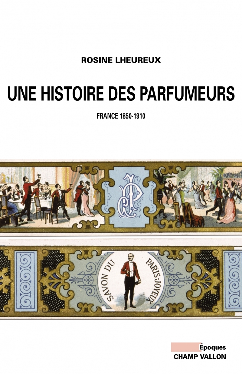UNE HISTOIRE DES PARFUMEURS - FRANCE 1850-1910