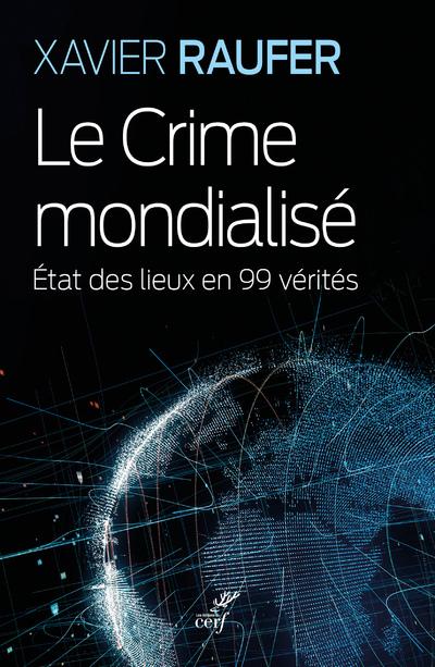 LE CRIME MONDIALISE - ETAT DES LIEUX EN 99 VERITES
