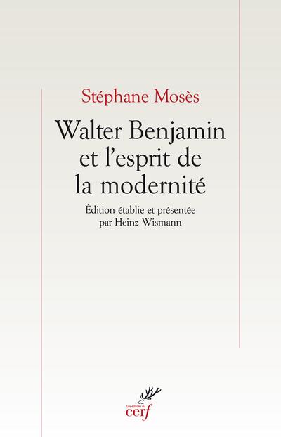 WALTER BENJAMIN ET L'ESPRIT DE LA MODERNITE
