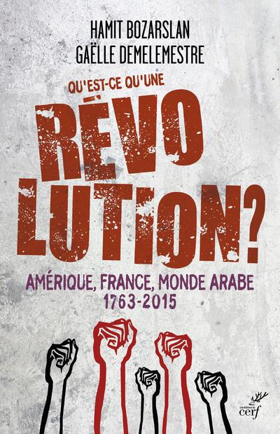 QU'EST-CE QU'UNE REVOLUTION ? AMERIQUE, FRANCE, MONDE ARABE, 1763-2015