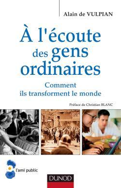 A L'ECOUTE DES GENS ORDINAIRES - COMMENT ILS TRANSFORMENT LE MONDE