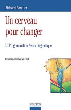 UN CERVEAU POUR CHANGER - LA PROGRAMMATION NEURO-LINGUISTIQUE