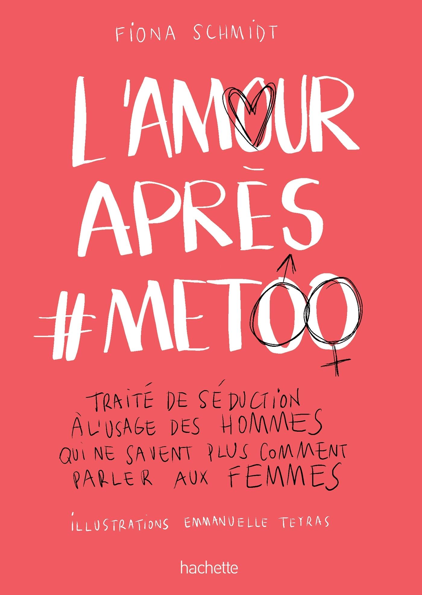 L'AMOUR APRES #METOO - TRAITE DE SEDUCTION A L'USAGE DES HOMMES QUI NE SAVENT PLUS COMMENT PARLER AU