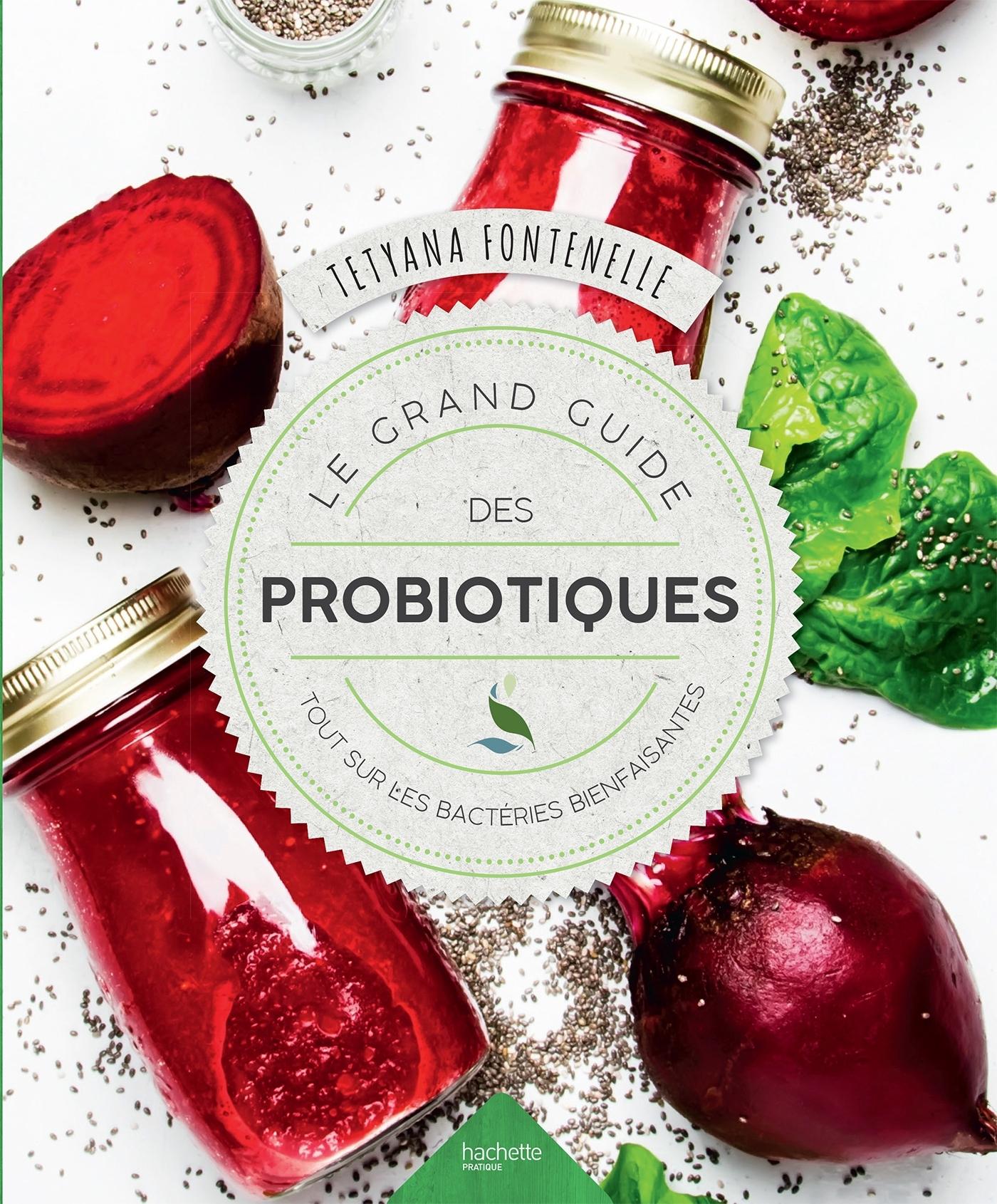 LE GRAND GUIDE DES PROBIOTIQUES - TOUT SUR LES BACTERIES BIENFAISANTES