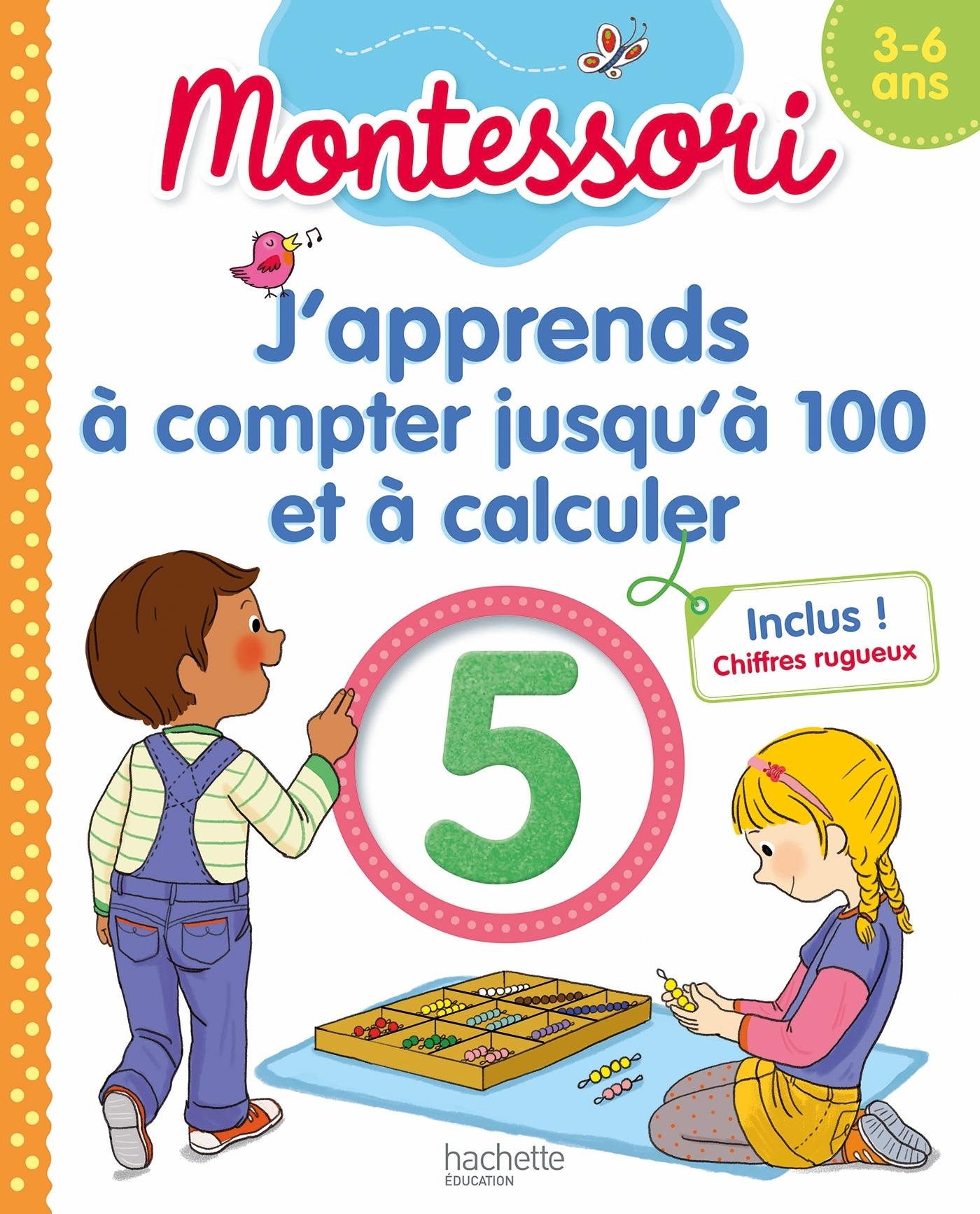 MONTESSORI J'APPRENDS A COMPTER JUSQU'A 100 ET A CALCULER 3-6 ANS