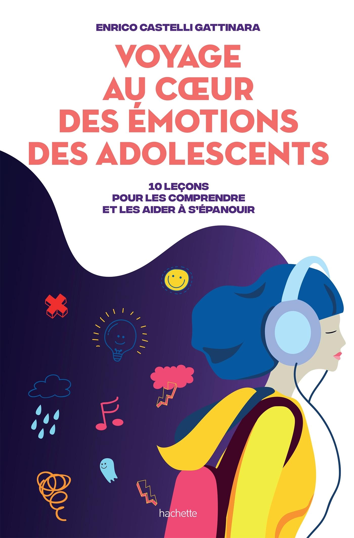 VOYAGE AU COEUR DES EMOTIONS DES ADOLESCENTS - 10 LECONS POUR LES COMPRENDRE ET LES AIDER A S'EPANOU