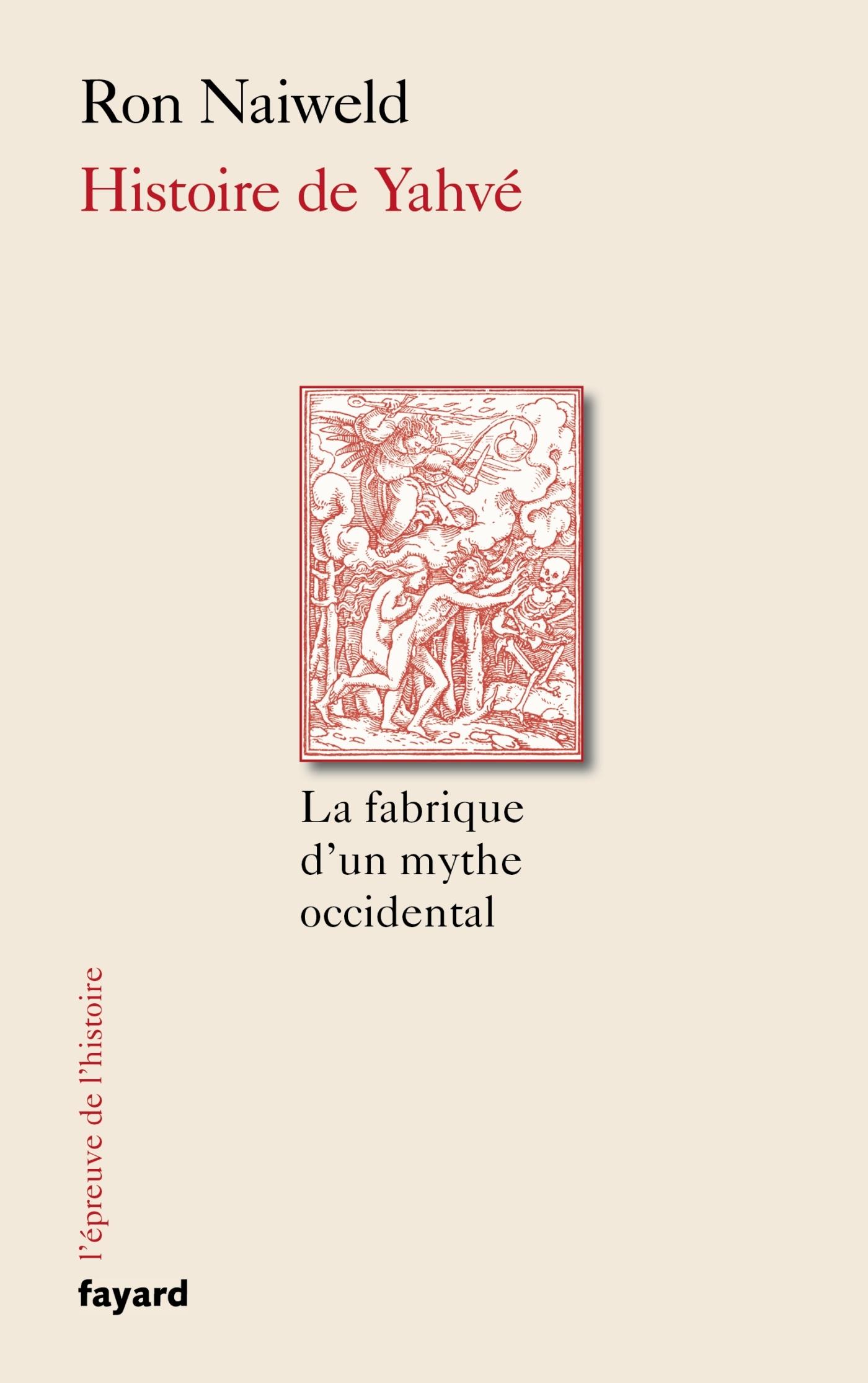 HISTOIRE DE YAHVE - LA FABRIQUE D'UN MYTHE OCCIDENTAL