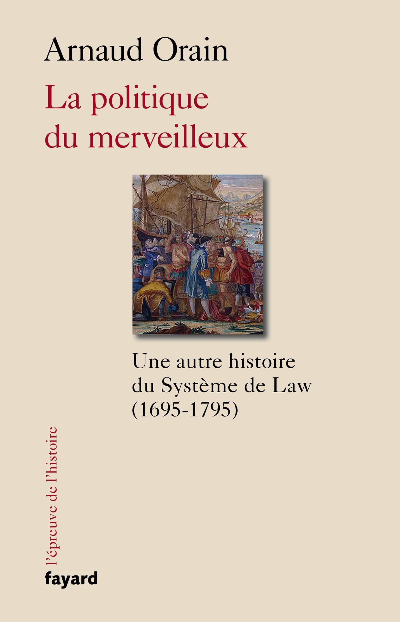LA POLITIQUE DU MERVEILLEUX - UNE AUTRE HISTOIRE DU SYSTEME DE LAW (1695-1795)