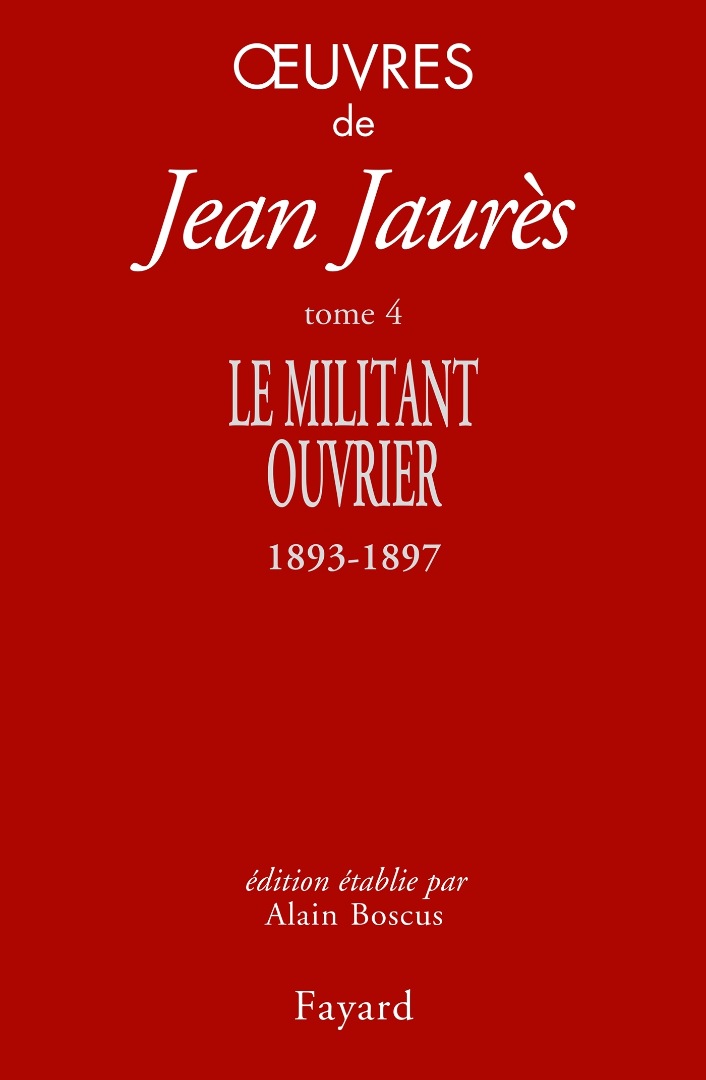 OEUVRES TOME 4 - LE MILITANT OUVRIER 1893-1897