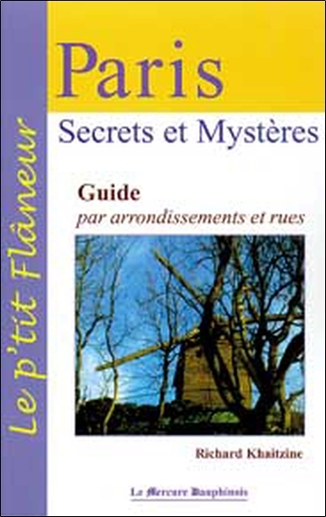 PARIS - SECRETS ET MYSTERES - GUIDE PAR ARRONDISSEMENTS ET RUES