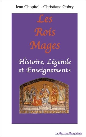 LES ROIS MAGES : HISTOIRE. LEGENDE ET ENSEIGNEMENTS
