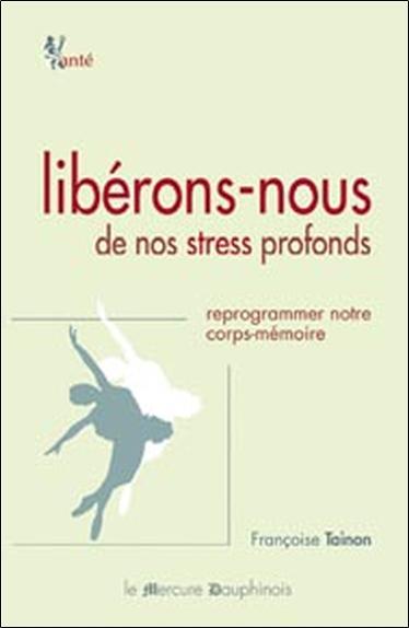 LIBERONS-NOUS DE NOS STRESS PROFONDS - REPROGRAMMER NOTRE CORPS-MEMOIRE