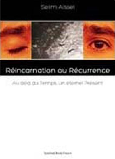 REINCARNATION OU RECURRENCE : AU-DELA DU TEMPS, UN ETERNEL PRESENT