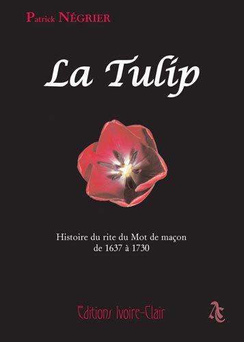 LA TULIP - HISTOIRE DU RITE DU MOT DE MACON DE 1637 A 1730