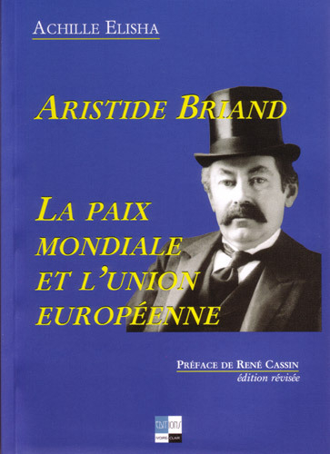 ARISTIDE BRIAND LA PAIX MONDIALE ET L'UNION EUROPEENNE