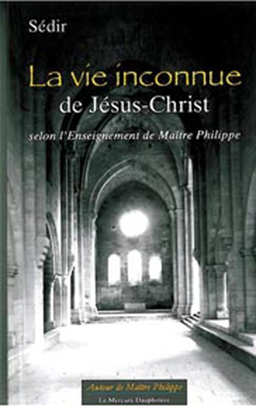 LA VIE INCONNUE DE JESUS-CHRIST SELON L' ENSEIGNEMENT DE MAITRE PHILIPPE