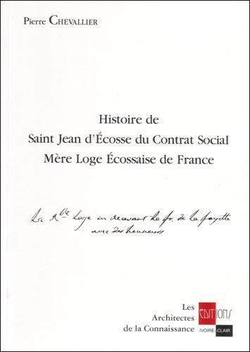 HISTOIRE DE ST JEAN D'ECOSSE DU CONTRAT SOCIAL - MERE LOGE ECOSSAISE DE FRANCE