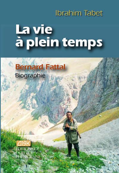 VIE A PLEIN TEMPS (LA) : BERNARD FATTAL, BIOGRAPHIE