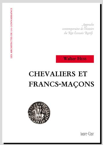 CHEVALIERS ET FRANCS-MACONS - APPROCHE CONTEMPORAINE DE L'HISTOIRE DU RITE ECOSSAIS RECTIFIE