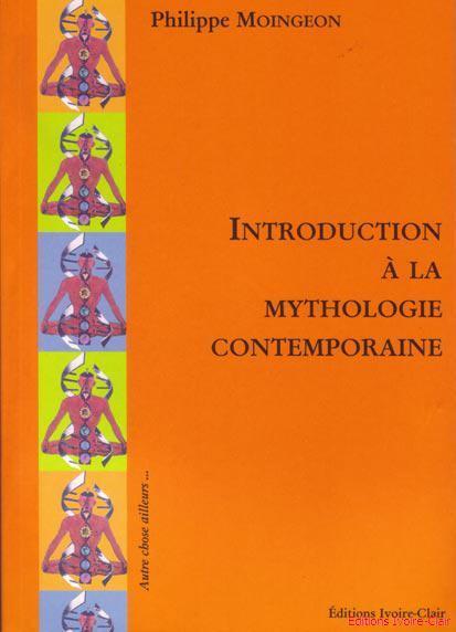 INTRODUCTION A LA MYTHOLOGIE CONTEMPORAINE