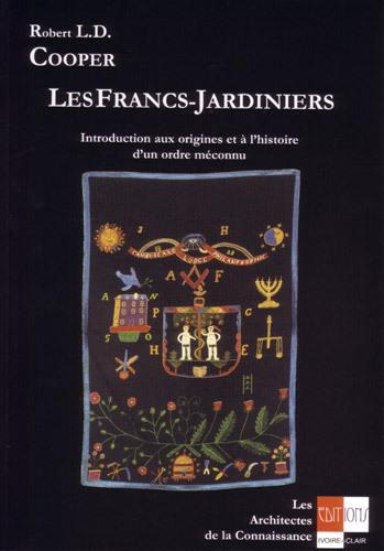 LES FRANCS-JARDINIERS - INTRODUCTION AUX ORIGINES ET L'HISTOIRE D'UN ORDRE MECONNU